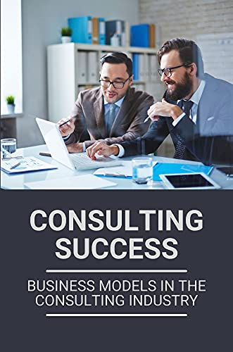 Consulting Success: Business Models In The Consulting Industry: Lead Generation For Consultants (English Edition)