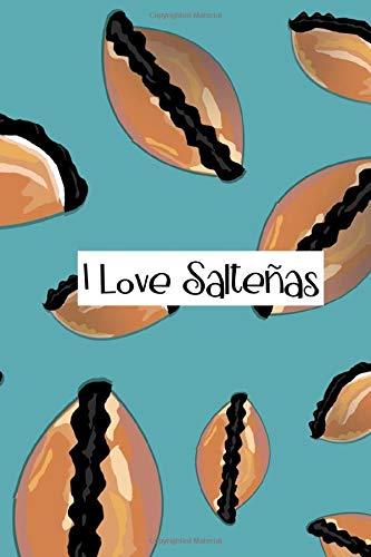 I Love Salteñas: Journal to Write In. Lined Notebook. Got Saltenas Bolivia Food. 6x9