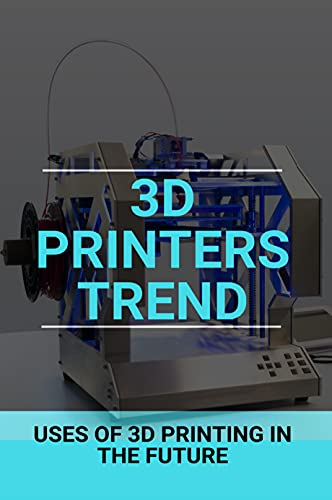 3D Printers Trend: Uses Of 3D Printing In The Future: Stratasys Investor Relations
