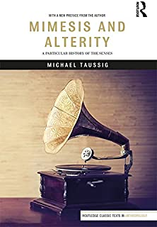 Mimesis and Alterity: A Particular History of the Senses (Routledge Classic Texts in Anthropology Book 3)