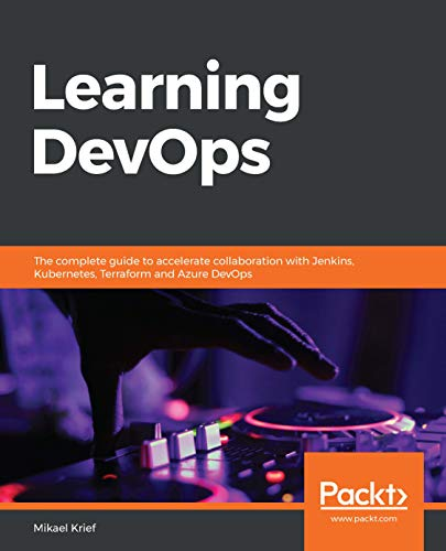 Learning DevOps: The complete guide to accelerate collaboration with Jenkins, Kubernetes, Terraform and Azure DevOps (English Edition)