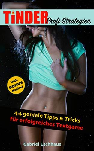 TINDER Profi-Strategien: 44 geniale Tipps & Tricks für erfolgreiches Textgame (Online Dating für Männer, Band 2)