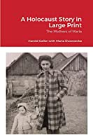 A Holocaust Story in Large Print: The Mothers of Maria