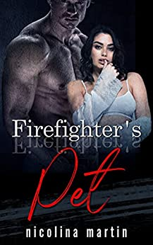 Firefighter's Pet: A Dark Erotic Short Story (Devious Desires Series) by [Nicolina Martin]