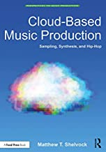 Cloud-Based Music Production: Sampling, Synthesis, and Hip-Hop (Perspectives on Music Production) (English Edition)