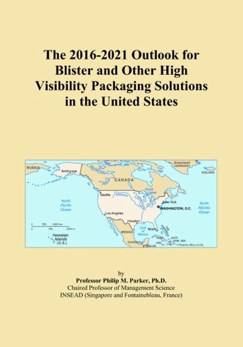 毎年所持供給The 2016-2021 Outlook for Blister and Other High Visibility Packaging Solutions in the United States
