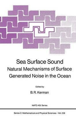 [(Sea Surface Sound : Natural Mechanisms of Surface Generated Noise in the Ocean)] [Edited by B.R. Kerman] published on (October, 2011)
