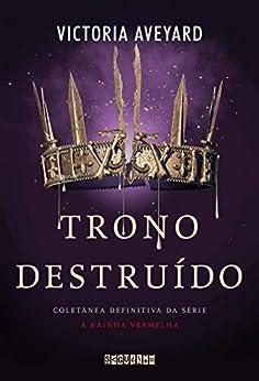 Trono destruído: Coletânea definitiva da série A Rainha Vermelha (Portuguese Edition) by [Victoria Aveyard, Cristian Clemente, Guilherme Miranda]