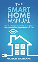 The Smart Home Manual: How to Automate Your Home to Keep Your Family Entertained, Comfortable, and Safe Front Cover