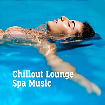 Chillout Lounge Spa Music: Extremely Relaxing Music for the Spa, Sauna, Wellness, Massage, Beauty and Rejuvenating Treatments