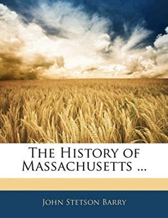[(The History of Massachusetts ...)] [By (author) John Stetson Barry] published on (February, 2010)
