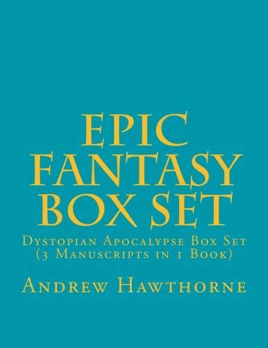 Epic Fantasy Box Set: Dystopian Apocalypse Box Set (3 Manuscripts in 1 Book)