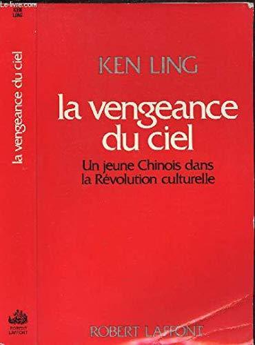 La vengeance du ciel / un jeune chinois dans la revolution culturelle