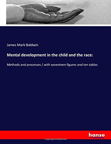 Mental development in the child and the race:: Methods and processes / with seventeen figures and ten tables