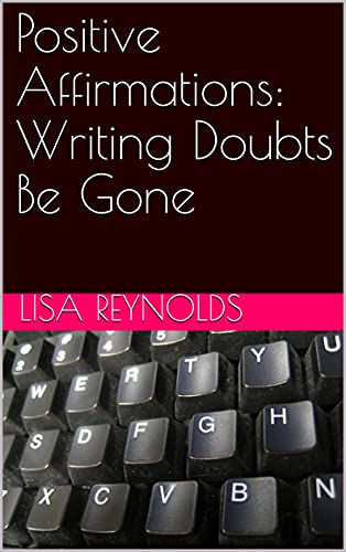 Positive Affirmations: Writing Doubts Be Gone by [Lisa Reynolds]