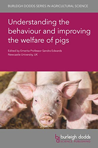 Understanding the behaviour and improving the welfare of pigs (Burleigh Dodds Series in Agricultural Science, 96) (English Edition)