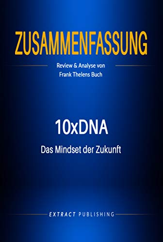 Zusammenfassung: 10xDNA: Das Mindset der Zukunft: Review & Analyse von Frank Thelens Buch (German Edition)