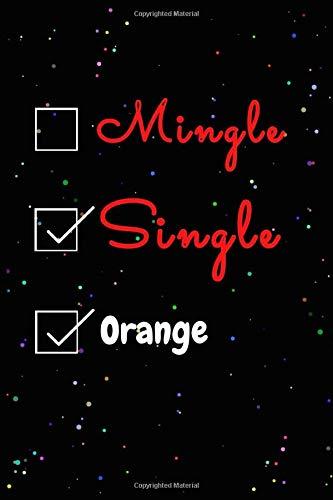 Mingle Single Orange Journal Notebook: Funny Orange Lovers Valentine's Day Journal Notebook. For Men ,Women ,Friends, Couple, Girlfriend, Boyfriends. ... Gifts for Valentine's Day and Orange lovers.