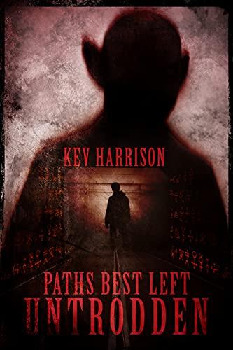 Paths Best Left Untrodden by [Kev Harrison]