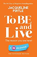 To BE and Live - The reason you are here: A 90 day journal - The Extended Edition
