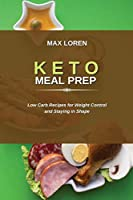 Keto Meal Prep: Low Carb Recipes for Weight Control and Staying in Shape