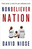 Image of Nonbeliever Nation: The Rise of Secular Americans