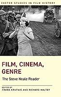 Film, Cinema, Genre: The Steve Neale Reader (Exeter Studies in Film History)