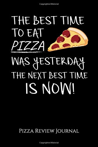 The Best Time To Eat Pizza Was Yesterday The Next Best Time is Now - Pizza Review Journal: Outdoor Pizza Oven Making Record Log Book or Rank ... Slice or a great pizza book Gift Idea