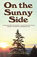 On the Sunny Side: A Collection of Short, Uplifting Articles from a Christian Perspective