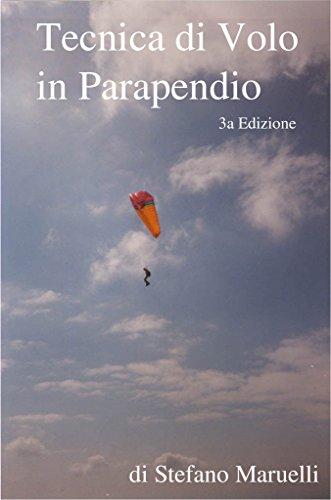 Tecnica di volo in parapendio 3a Edizione: Dai fondamenti della fisica e dell'aerodinamica alla tecnica di pilotaggio avanzata per i voli di distanza. (Italian Edition)