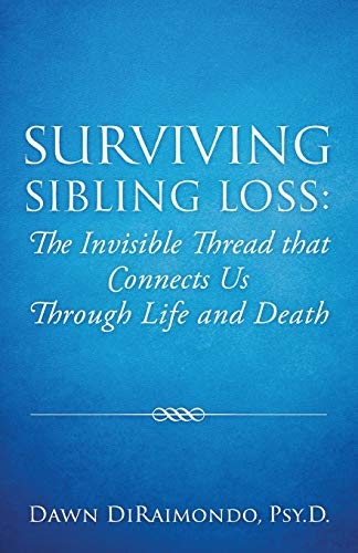 Compare Textbook Prices for Surviving Sibling Loss: The Invisible Thread that Connects Us Through Life and Death  ISBN 9781977236661 by Diraimondo, Dawn