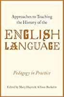 Approaches to Teaching the History of the English Language: Pedagogy in Practice