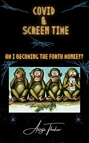 Covid and Screen-time: Am I becoming the fourth monkey (English Edition)
