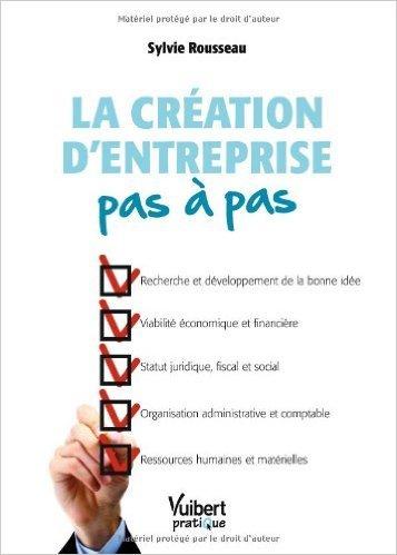 La création d'entreprise pas à pas de Sylvie Rousseau ( 31 août 2012 )
