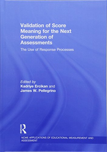 Validation of Score Meaning for the Next Generation of Assessments: The Use of Response Processes (Ncme Applications of Educational Meseaurement and Assessment)