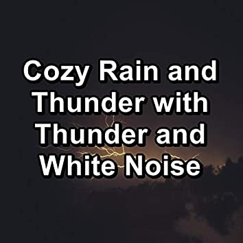 Cozy Rain and Thunder with Thunder and White Noise