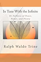 In Tune With the Infinite: Or Fullness of Peace, Power, and Plenty