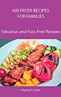 Air Fryer Recipes for Families: Fabulous and Fuss-Free Recipes