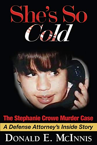 She's So Cold: The Stephanie Crowe Murder Case: A Defense Attorney's Inside Story (English Edition)