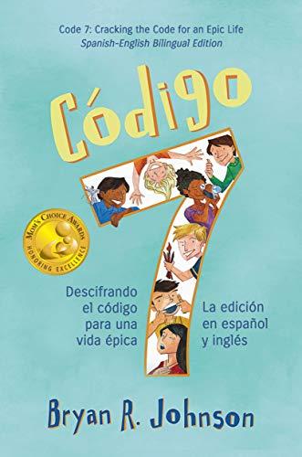 Código 7: Descifrando el código para una vida épica - la edición en español y inglés: Code 7: Cracking the Code for an Epic Life - Two-Books-In-One for ... Language ESL Learners (Spanish Edition)