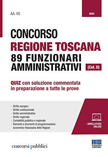 Concorso Regione Toscana 89 funzionari amministrativi (Cat. D). Quiz con soluzione commentata in preparazione a tutte le prove. Con software di simulazione