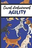 Carnet d'entrainement Agility: Carnet d'entrainements pour l'Agility |...