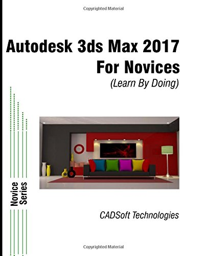 Autodesk 3ds Max 2017 for Novices (Learn By Doing)