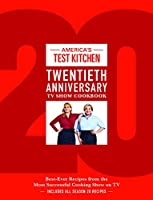 America's Test Kitchen Twentieth Anniversary TV Show Cookbook: Best-Ever Recipes from the Most Successful Cooking Show on TV (Complete ATK TV Show Cookbook)
