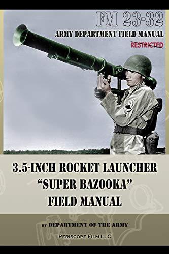 3.5-Inch Rocket Launcher Super Bazooka Field Manual: FM 23-32