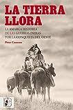 La tierra llora: La amarga historia de las Guerras Indias por la Conquista del Oeste (Otros Títulos...