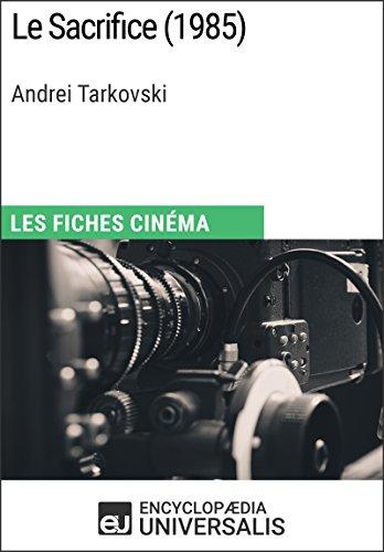 Le Sacrifice d'Andrei Tarkovski: Les Fiches Cinéma d'Universalis (French Edition)
