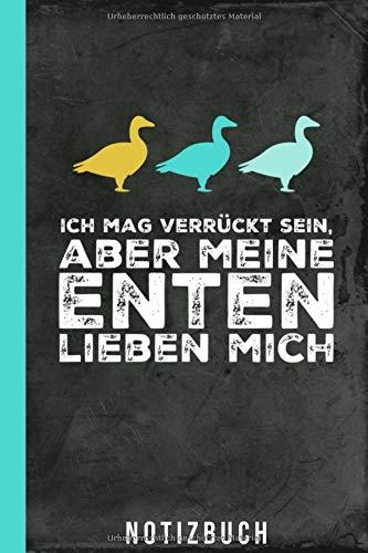 Notizbuch  Ich Mag Verrückt sein aber meine Enten lieben mich: Enten halten Laufenten (Geflügel Zubehör, Band 1)