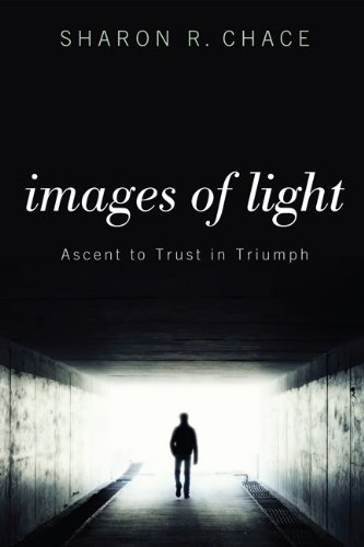 Images of Light: Ascent to Trust in Triumph (English Edition)