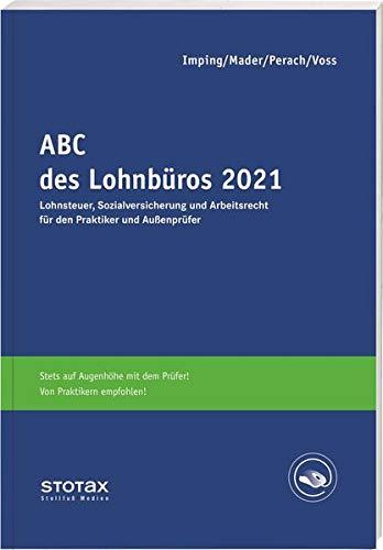 ABC des Lohnbüros 2021: Lohn- und Gehaltsabrechnung 2021 von A-Z. Lohnsteuer. Sozialversicherung. Mit Beiträgen zum Arbeitsrecht